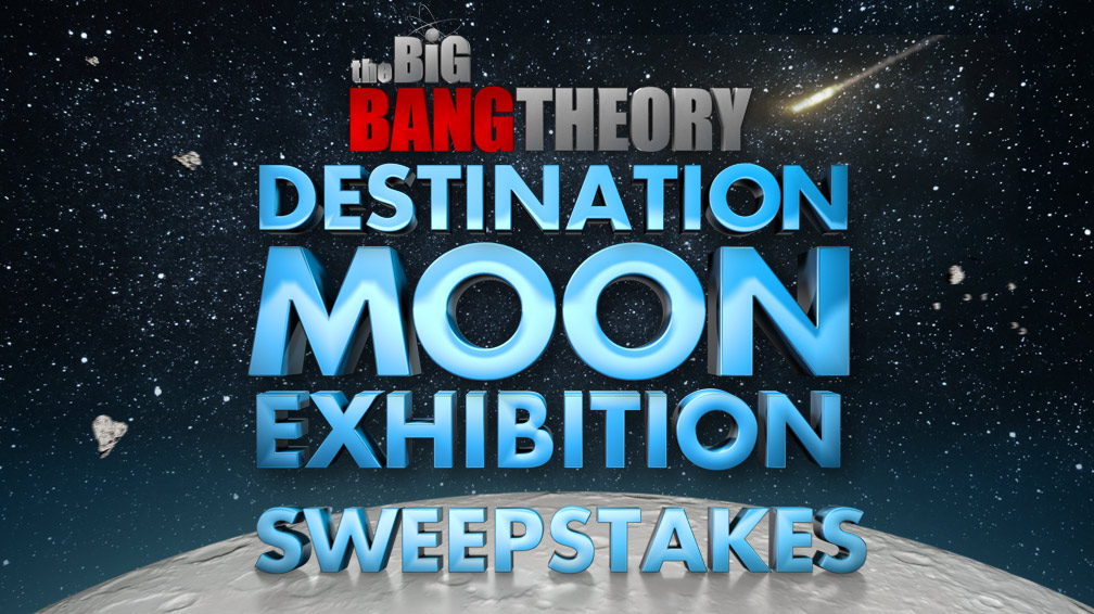 The Big Bang Theory 'Destination Moon' Sweepstakes